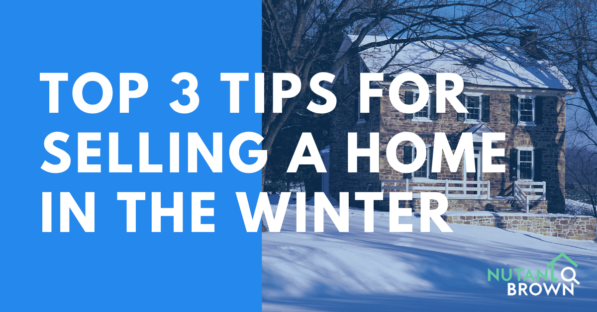 Top 3 Tips For Selling A Home In The Winter