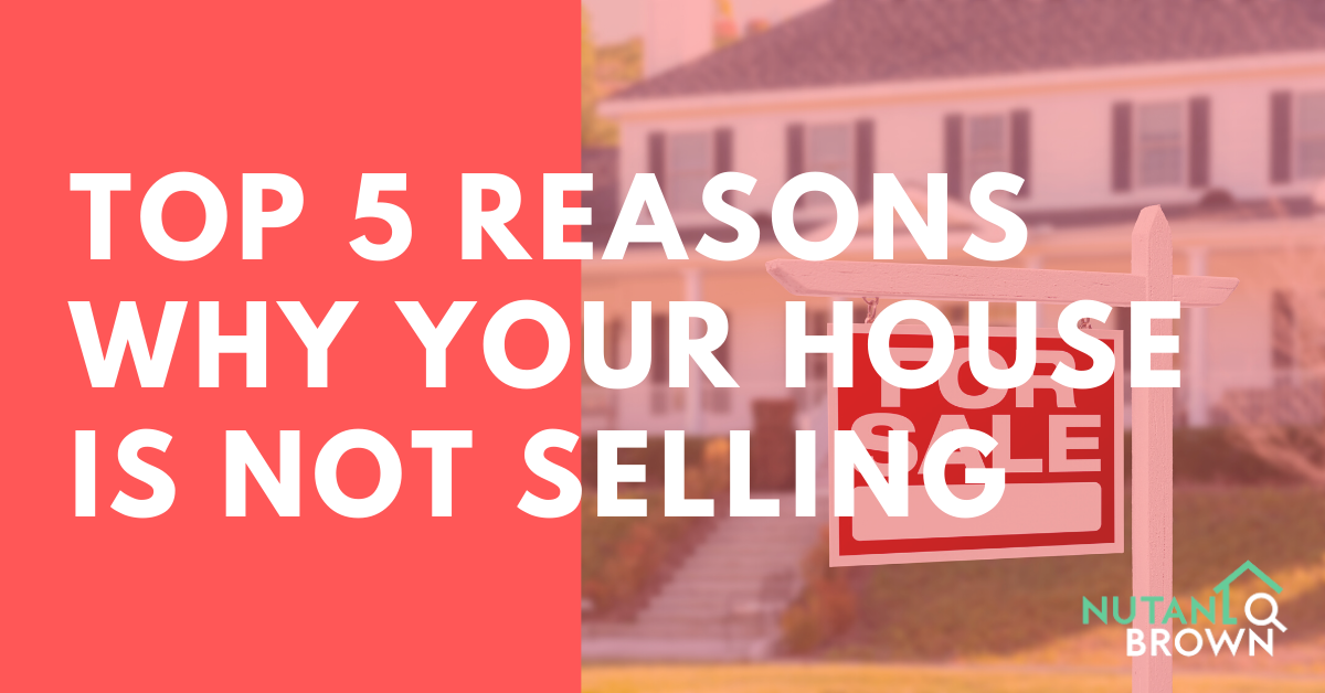 Top 5 Reasons Why Your House Is Not Selling
